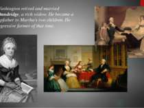 In 1759 Washington retired and married Martha Dandridge, a rich widow. He bec...
