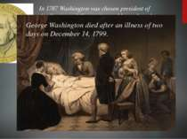 In 1787 Washington was chosen president of the Continental Convention and lat...