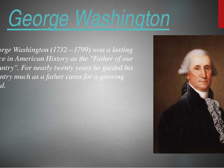 George Washington George Washington (1732—1799) won a lasting place in Americ...