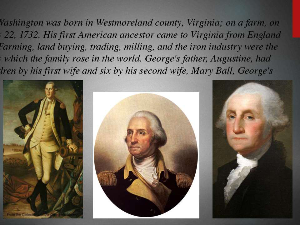 George Washington was born in Westmoreland county, Virginia; on a farm, on Fe...