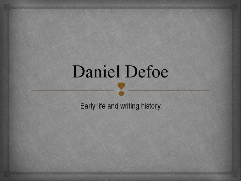 Daniel Defoe Early life and writing history