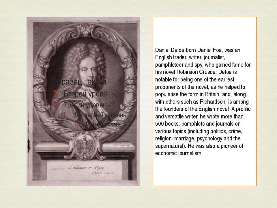Daniel Defoe born Daniel Foe, was an English trader, writer, journalist, pamp...