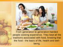 From generation to generation handed people cooking experience. They kept all...