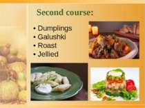Second course: • Dumplings • Galushki • Roast • Jellied