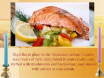 Significant place in the Ukrainian national cuisine take meals of fish: carp,...