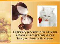 Particularly prevalent in the Ukrainian national cuisine got dairy dishes: fr...