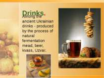Drinks. Among the ancient Ukrainian drinks - produced by the process of natur...