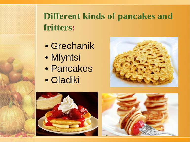 Different kinds of pancakes and fritters: • Grechanik • Mlyntsi • Pancakes • ...