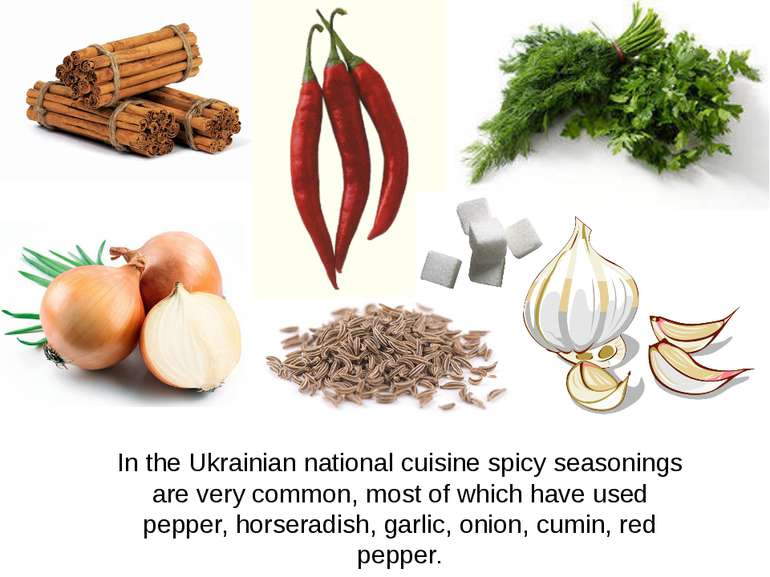 In the Ukrainian national cuisine spicy seasonings are very common, most of w...