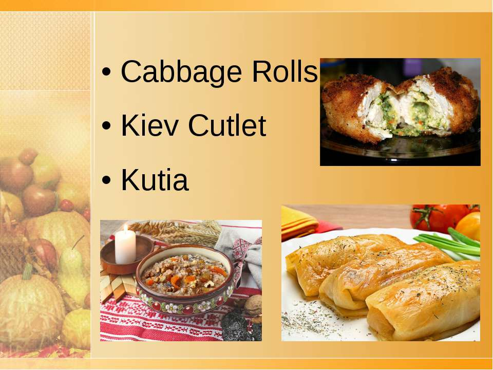 • Cabbage Rolls • Kiev Cutlet • Kutia
