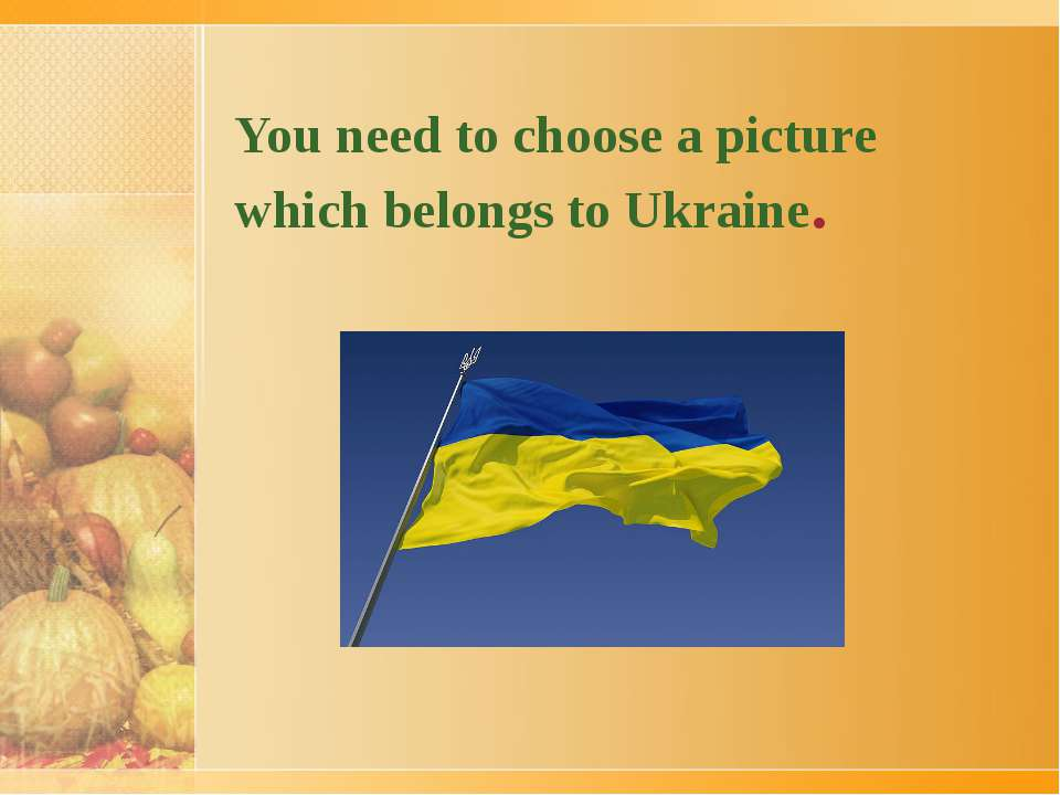 You need to choose a picture which belongs to Ukraine.