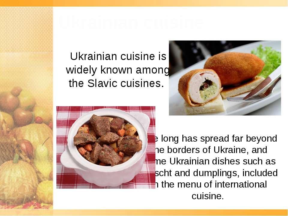 Ukrainian cuisine Ukrainian cuisine is widely known among the Slavic cuisines...
