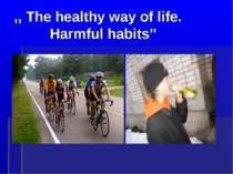 """The healthy way of life. Harmful habits"""