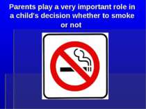 Parents play a very important role in a child's decision whether to smoke or not