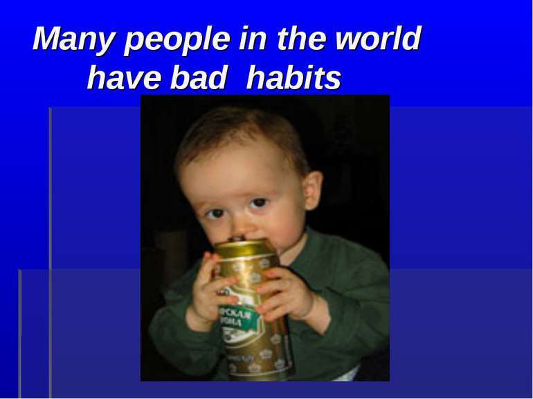 Many people in the world have bad habits