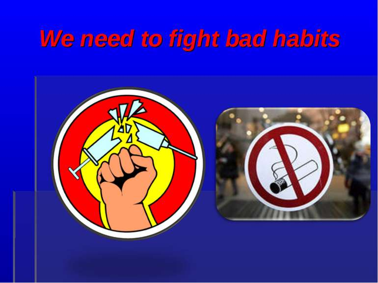 We need to fight bad habits