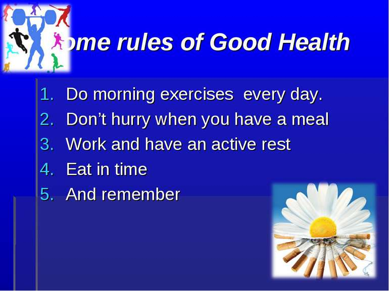 Some rules of Good Health Do morning exercises every day. Don't hurry when yo...