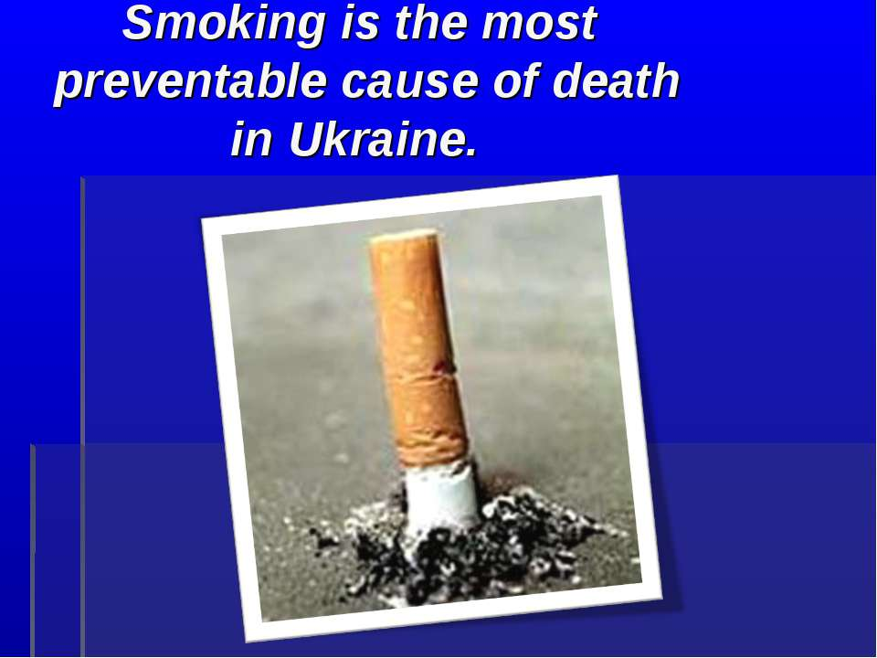 Smoking is the most preventable cause of death in Ukraine.
