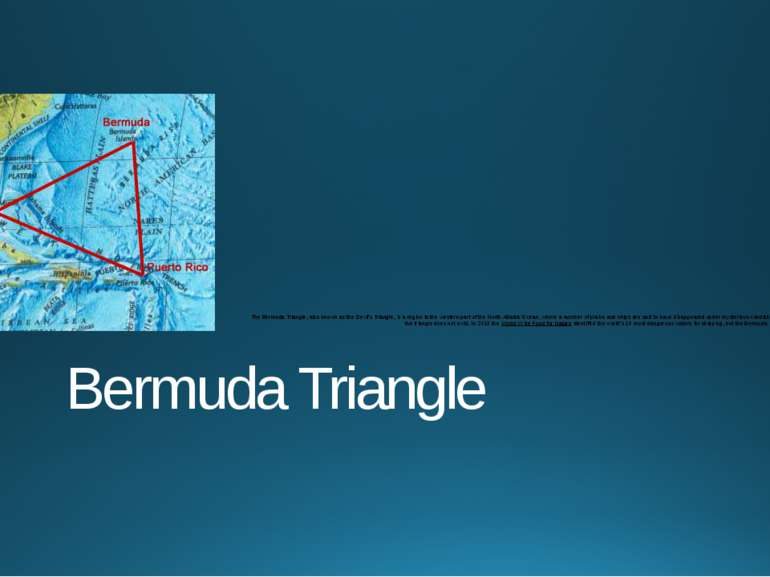 Bermuda Triangle The Bermuda Triangle, also known as the Devil's Triangle, is...