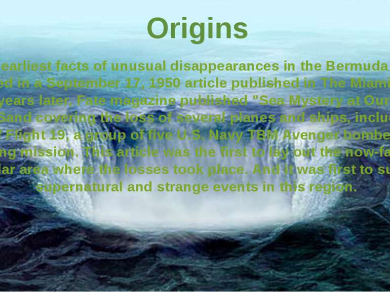 Origins The earliest facts of unusual disappearances in the Bermuda area appe...