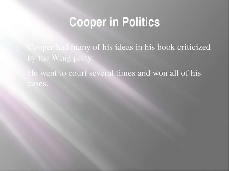 Cooper in Politics Cooper had many of his ideas in his book criticized by the...