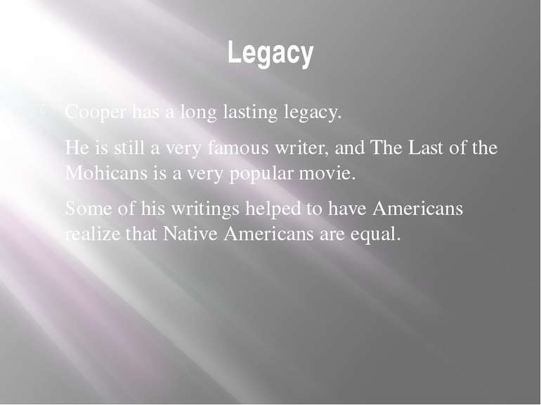 Legacy Cooper has a long lasting legacy. He is still a very famous writer, an...