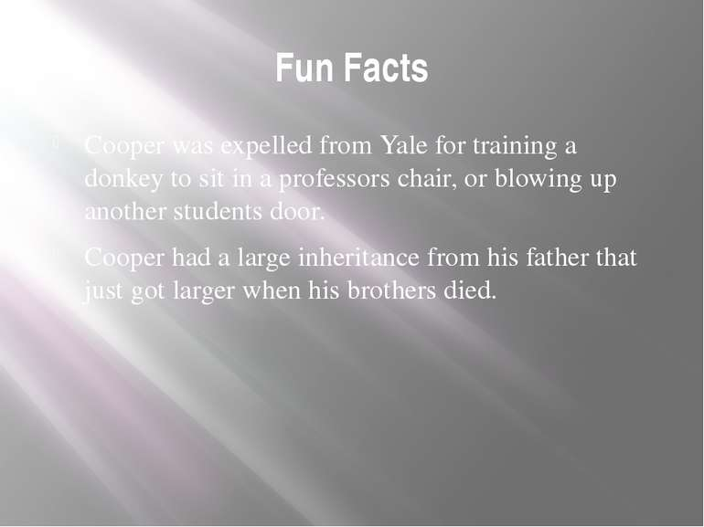 Fun Facts Cooper was expelled from Yale for training a donkey to sit in a pro...