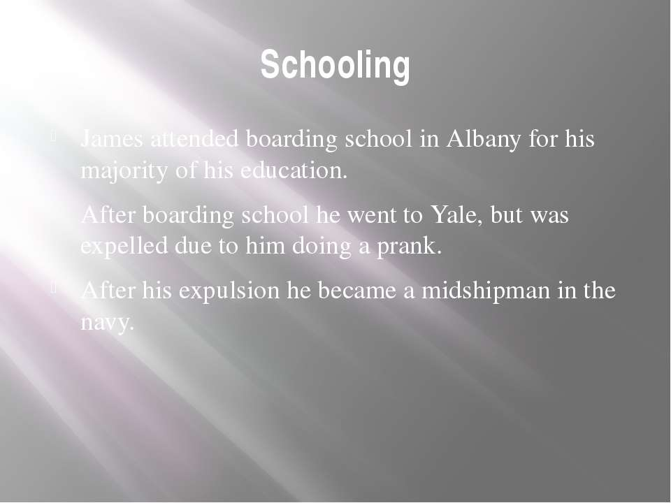 Schooling James attended boarding school in Albany for his majority of his ed...