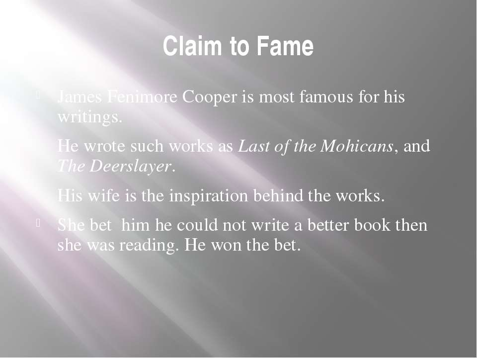 Claim to Fame James Fenimore Cooper is most famous for his writings. He wrote...