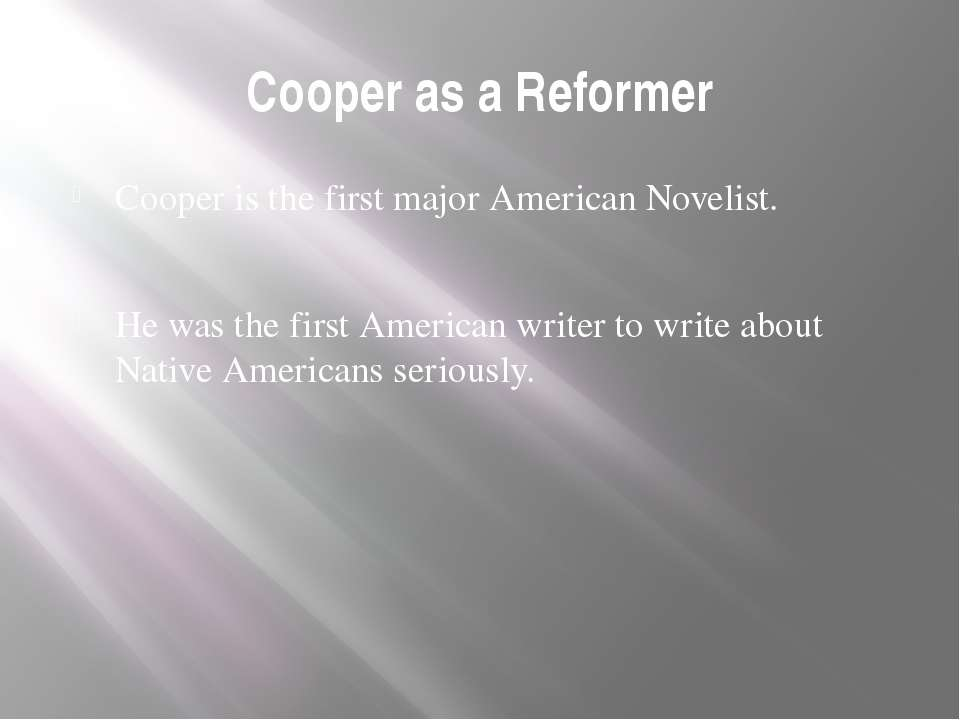 Cooper as a Reformer Cooper is the first major American Novelist. He was the ...