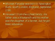 Michael Faraday was born in Newington Butts, South London, England, September...