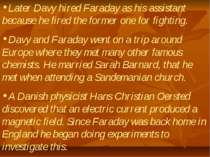 Later Davy hired Faraday as his assistant because he fired the former one for...