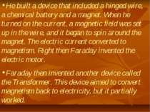 He built a device that included a hinged wire, a chemical battery and a magne...