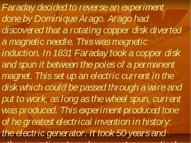 Faraday decided to reverse an experiment done by Dominique Arago. Arago had d...