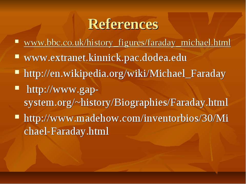 References www.bbc.co.uk/history_figures/faraday_michael.html www.extranet.ki...