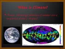 What is Climate? Climate - the average variations of weather over a long peri...