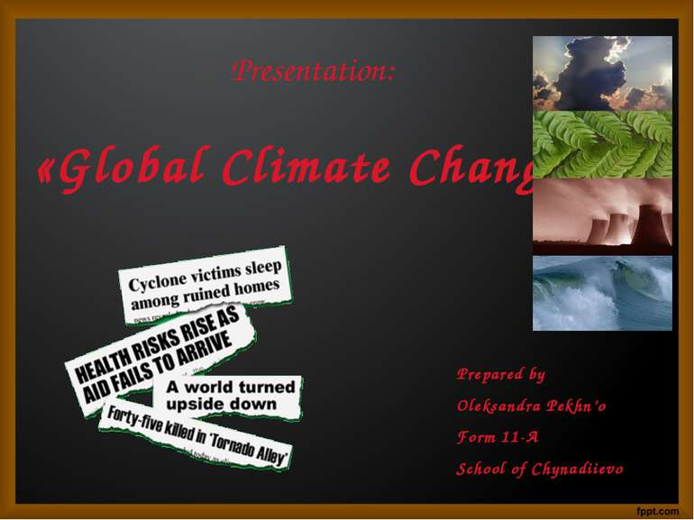 Presentation: «Global Climate Change» Prepared by Oleksandra Pekhn'o Form 11-...