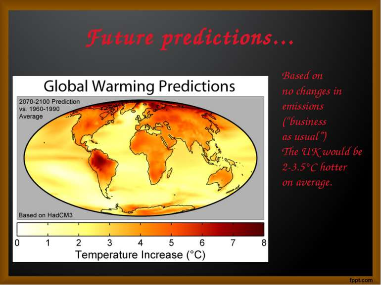 "Future predictions… Based on no changes in emissions (""business as usual"") Th..."