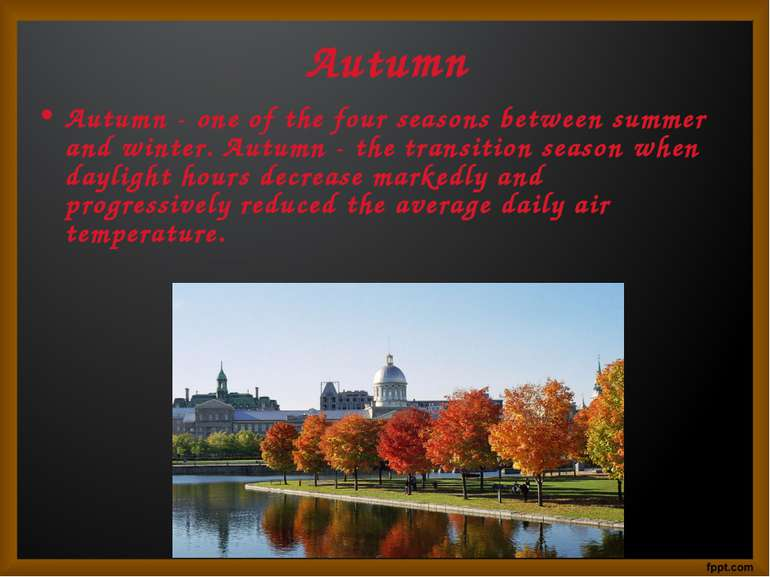 Autumn Autumn - one of the four seasons between summer and winter. Autumn - t...