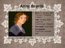 Anne Brontë Born 17 January 1820 Thornton, Yorkshire, England Died 28 May 184...