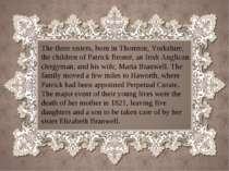 The three sisters, born in Thornton, Yorkshire, the children of Patrick Bront...