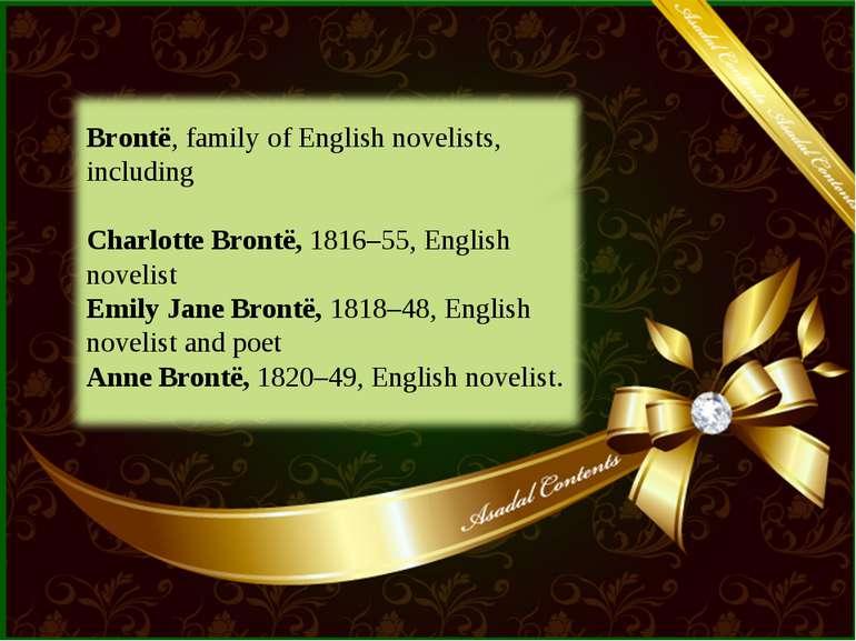 Brontë, family of English novelists, including Charlotte Brontë, 1816–55, Eng...