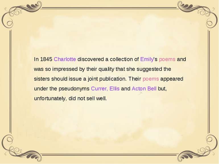 In 1845 Charlotte discovered a collection of Emily's poems and was so impress...