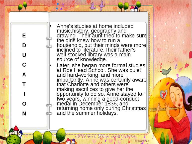 Anne's studies at home included music,history, geography and drawing. Their a...