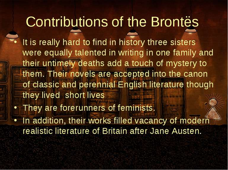 Contributions of the Brontës It is really hard to find in history three siste...