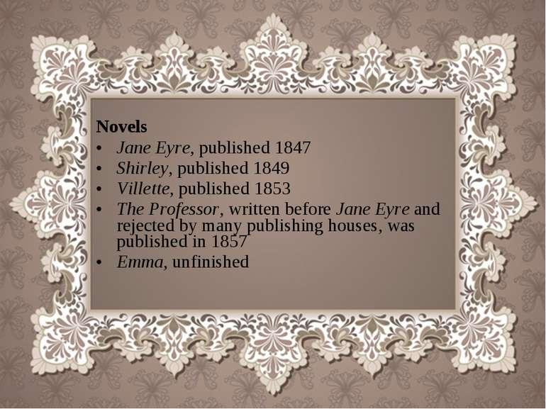 Novels Jane Eyre, published 1847 Shirley, published 1849 Villette, published ...