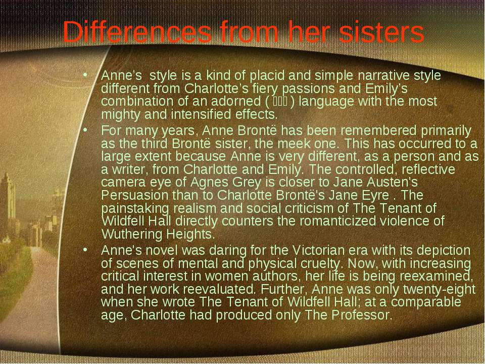 Differences from her sisters Anne's style is a kind of placid and simple narr...
