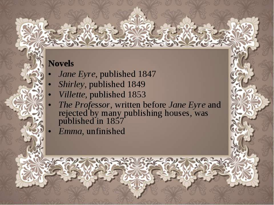 Novels Jane Eyre, published 1847 Shirley, published 1849 Villette, published ...