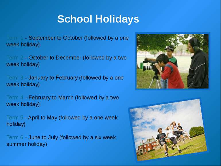School Holidays Term 1 - September to October (followed by a one week holiday...