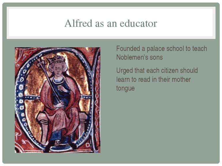 Alfred as an educator Founded a palace school to teach Noblemen's sons Urged ...